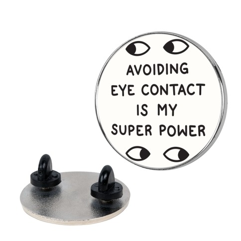 Avoiding Eye Contact Is My Super Power Pin