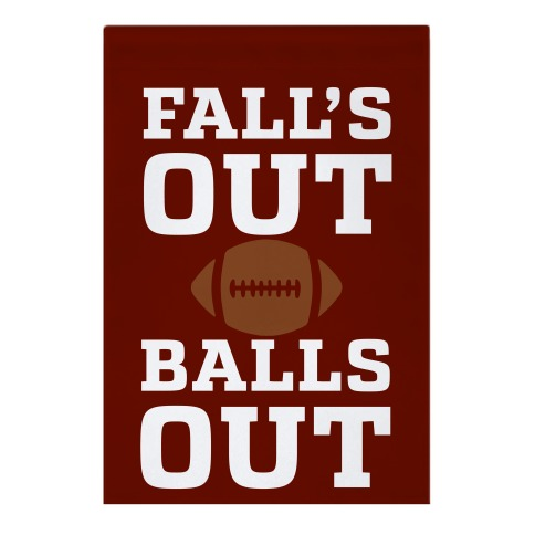 Fall's Out Balls Out (Football) Garden Flag
