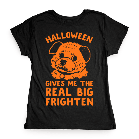 Halloween Gives Me The Real Big Frighten Womens T-Shirt
