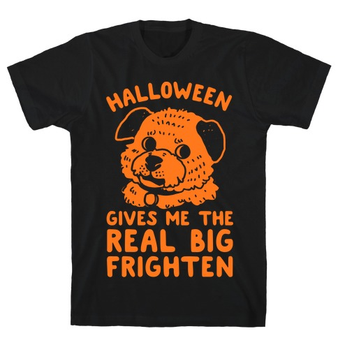Halloween Gives Me The Real Big Frighten T-Shirt