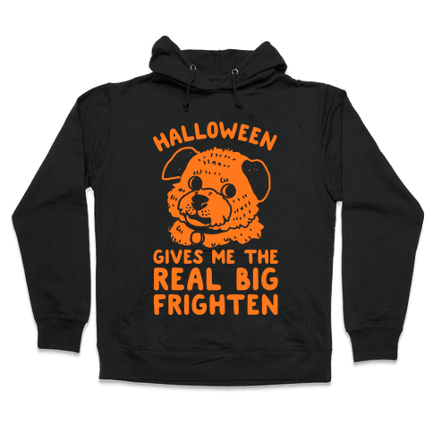 Halloween Gives Me The Real Big Frighten Hooded Sweatshirt