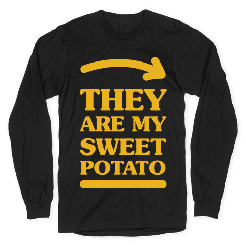 They Are My Sweet Potato Long Sleeve T-Shirt
