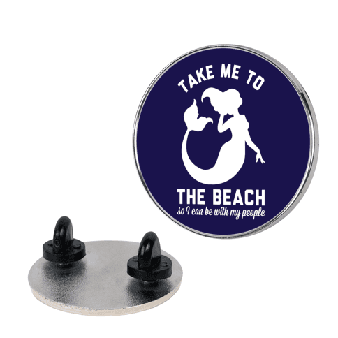 Take Me To The Beach So I can Be With My People Mermaid pin