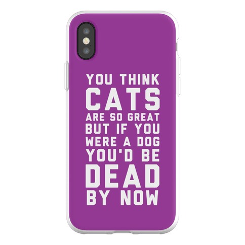 You Think Cats are So Great Phone Flexi-Case