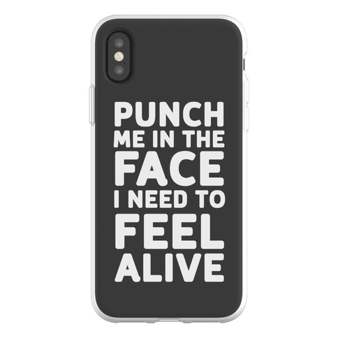 Punch Me In The Face I Need To Feel Alive Phone Flexi-Case