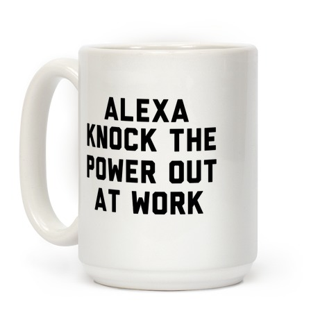 Alexa, Knock the Power Out at Work Coffee Mug