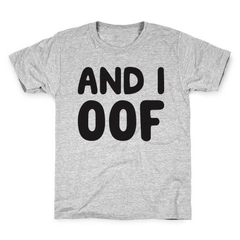 And I Oof Kids T-Shirt