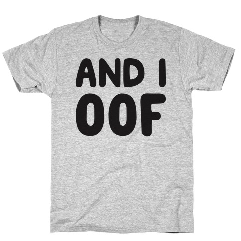And I Oof T-Shirt