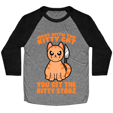 Mess With The Kitty Cat You Get The Kitty Stabz Baseball Tee