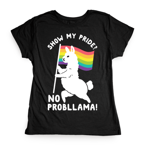 Show my pride? No Probllama Womens T-Shirt