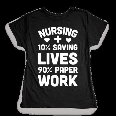 Nursing Saving Lives And Paperwork Womens T-Shirt