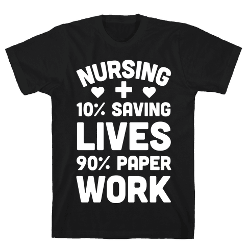 Nursing Saving Lives And Paperwork Mens T-Shirt