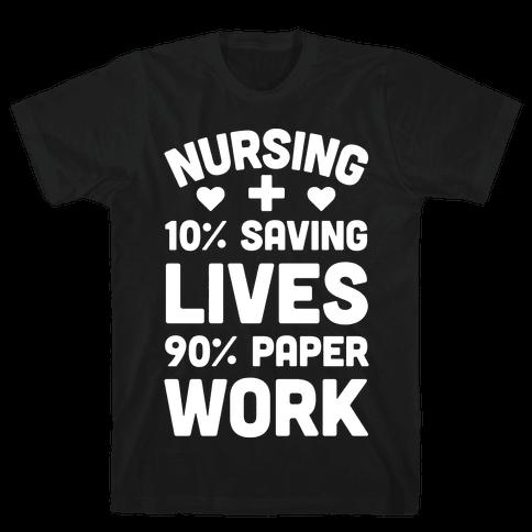 Nursing Saving Lives And Paperwork Mens T-Shirt