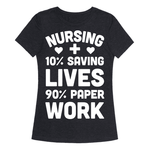 Nursing Saving Lives And Paperwork Womens T-Shirt