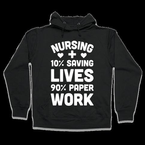 Nursing Saving Lives And Paperwork Hooded Sweatshirt