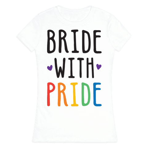 Bride With Pride Womens T-Shirt