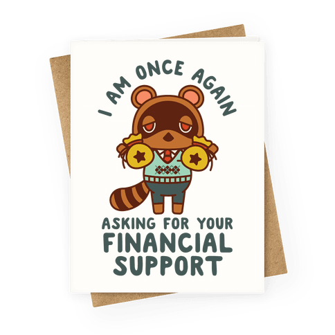 I Am Once Again Asking For Your Financial Support Tom Nook Greeting Card