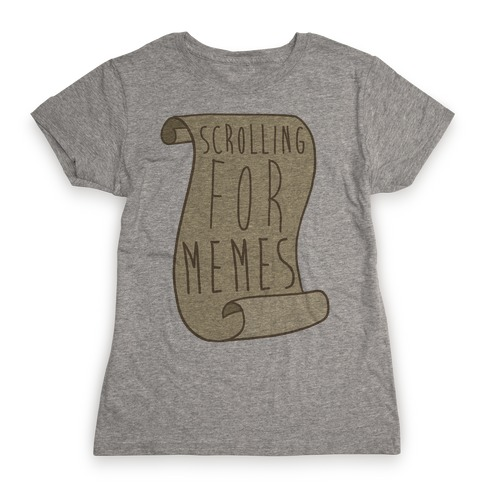 Scrolling for Memes Womens T-Shirt
