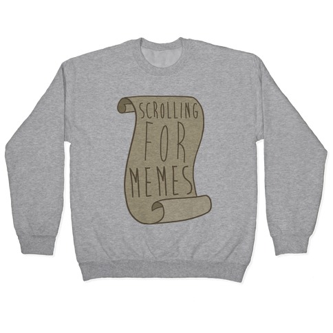 Scrolling for Memes Pullover