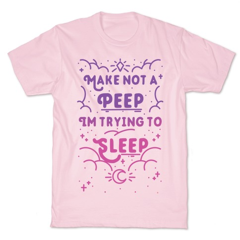 Make Not A Peep I'm Trying To Sleep T-Shirt