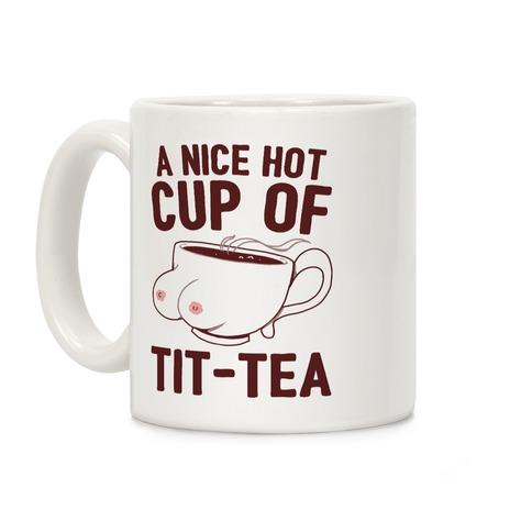A Nice Hot Cup Of Tit-Tea Coffee Mug