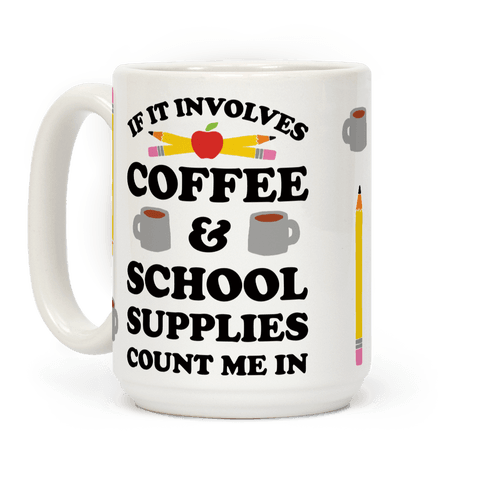 If It Involves Coffee And School Supplies Count Me In Teacher Coffee Mug