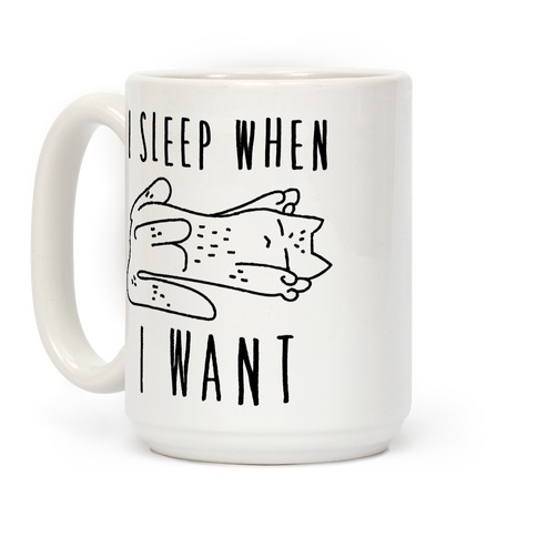I Sleep When I Want Coffee Mug