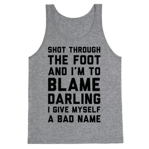 Shot Through The Foot And I'm To Blame Darling I Give Myself a Bad Name Tank Top