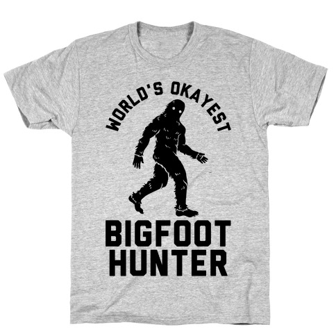 World's Okayest Bigfoot Hunter T-Shirt