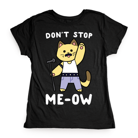 Don't Stop Me-ow Womens T-Shirt