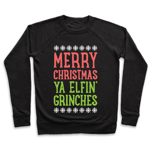 Merry Christmas Ya Elfin' Grinches Pullover