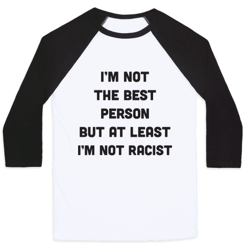 I'm Not The Best Person But At Least I'm Not Racist Baseball Tee