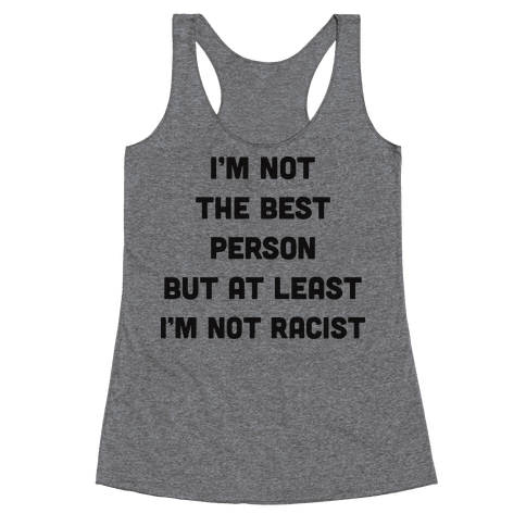 I'm Not The Best Person But At Least I'm Not Racist Racerback Tank Top