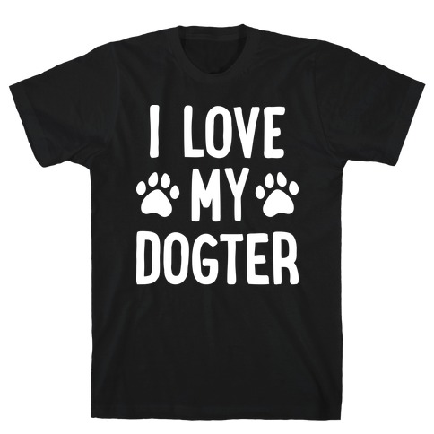 I Love My Dogter T-Shirt