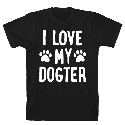 I Love My Dogter Mens T-Shirt