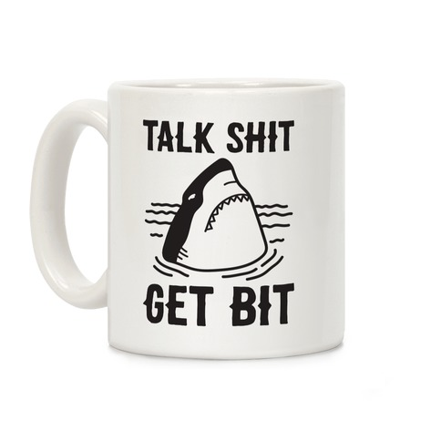 Talk Shit Get Bit Shark Coffee Mug