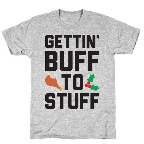 Gettin' Buff To Stuff T-Shirt