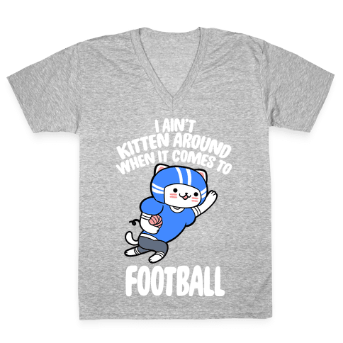 I Ain't Kitten Around When It Comes To Football V-Neck Tee Shirt