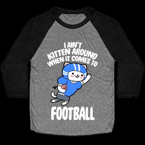 I Ain't Kitten Around When It Comes To Football Baseball Tee