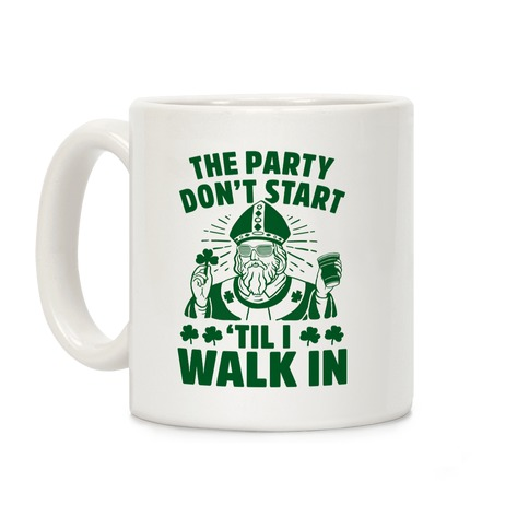 The Party Don't Start Till I Walk In (St. Patrick) Coffee Mug