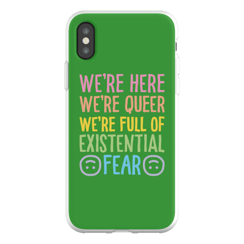 We're Here We're Queer We're Full Of Existential Fear Phone Flexi-Case