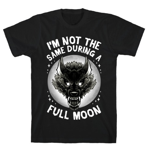 I'm Not The Same On A Full Moon T-Shirt