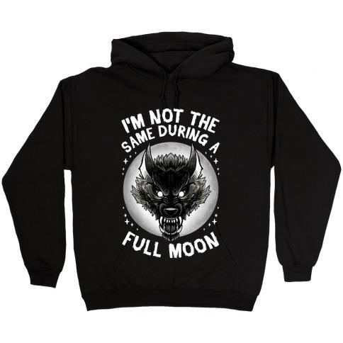 I'm Not The Same On A Full Moon Hooded Sweatshirt