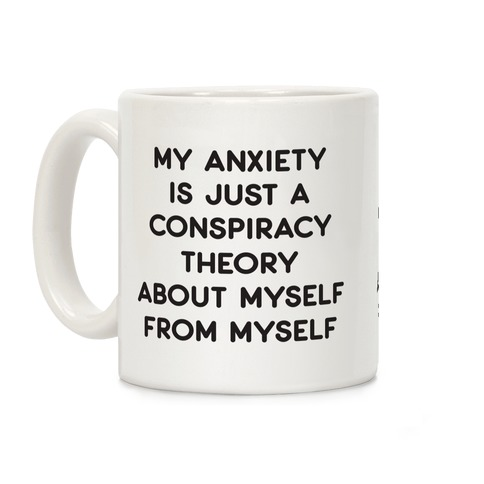 My Anxiety Is Just A Conspiracy Theory Coffee Mug