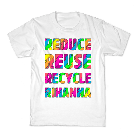 Reduce Reuse Recycle Rihanna Kids T-Shirt