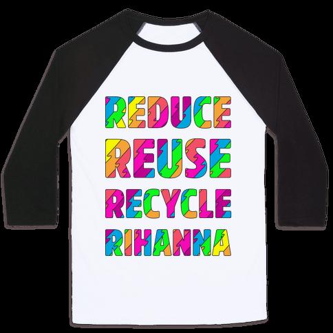 Reduce Reuse Recycle Rihanna Baseball Tee