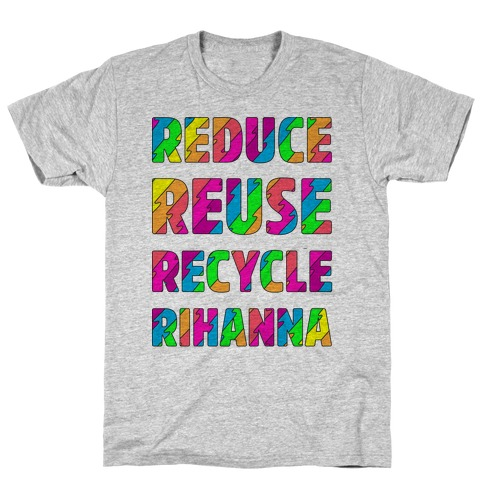 Reduce Reuse Recycle Rihanna T-Shirt