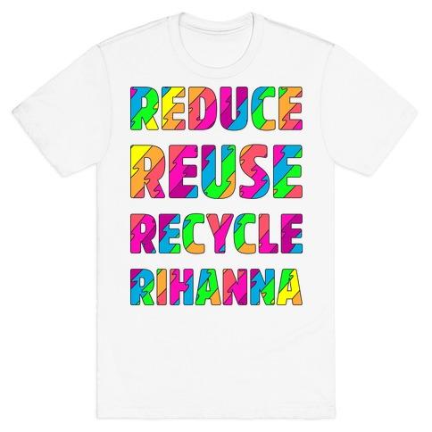 Reduce Reuse Recycle Rihanna T-Shirt