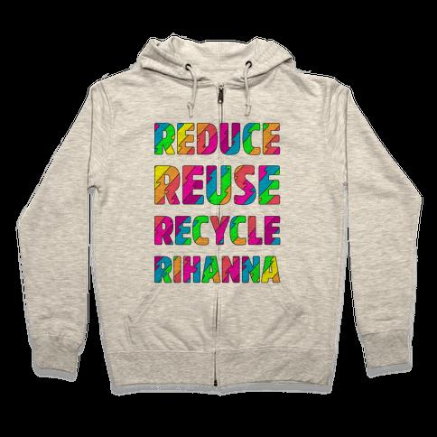 Reduce Reuse Recycle Rihanna Zip Hoodie