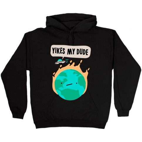 Yikes My Dude Hooded Sweatshirt